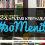 Membangun Konsistensi: Dokumentasi Keseharian 30 Menit