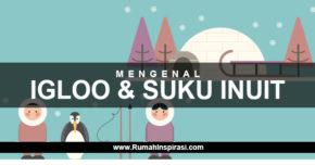 Mengenal Igloo dan Suku Inuit